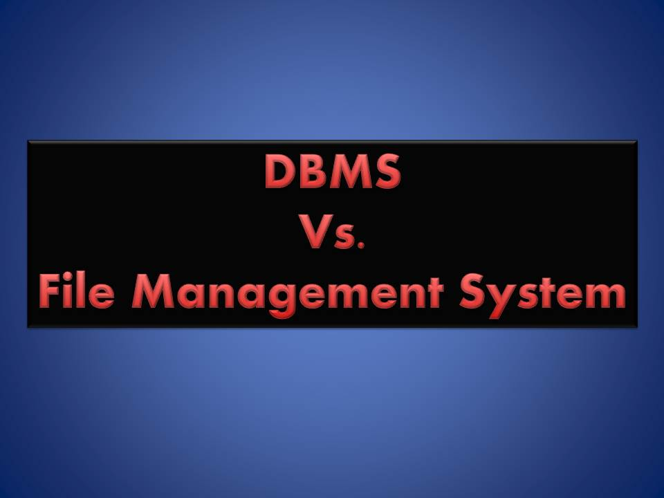 File Management Systems and DBMS